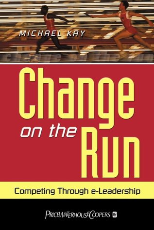 Change on the Run. Competing through e-Leadership: Kay, Michael