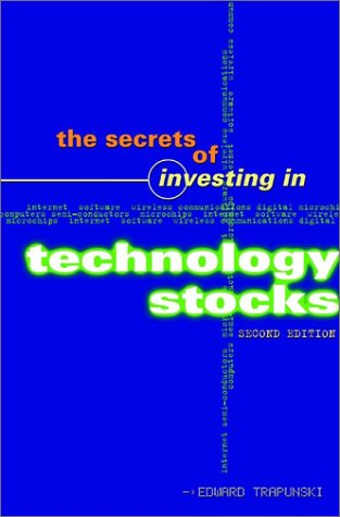 The Secrets of Investing in Technology Stocks, 2nd Edition: Edward Trapunski
