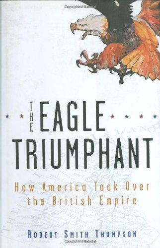 9780471646655: The Eagle Triumphant: How America Took Over the British Empire