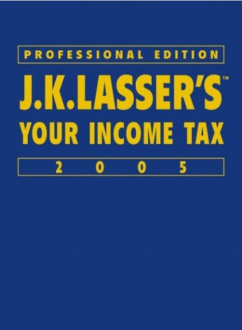 9780471647768: J.K. Lasser's Your Income Tax 2005, Professional Edition