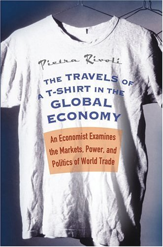 9780471648499: The Travels of a T-Shirt in the Global Economy: An Economist Examines the Markets, Power, and Politics of World Trade