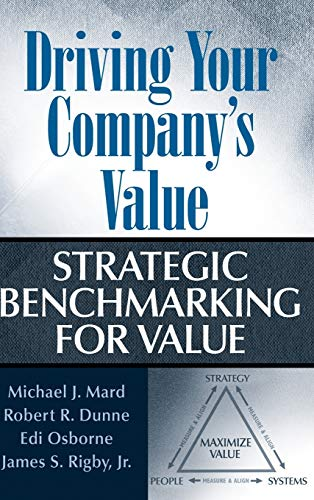 Driving Your Company's Value: Strategic Benchmarking for: Michael J. Mard,