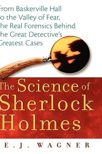 9780471648796: The Science of Sherlock Holmes: From Baskerville Hall to the Valley of Fear, the Real Forensics Behind the Great Detective's Greatest Cases