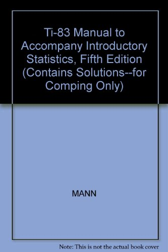 Ti-83 Manual to Accompany Introductory Statistics, Fifth: MANN