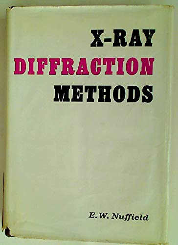 X-Ray Diffraction Methods.: E W Nuffield
