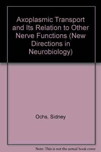Axoplasmic Transport and Its Relation to Other Nerve Functions (New Directions in Neurobiology): ...