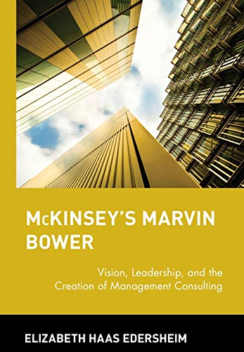 9780471652854: McKinsey's Marvin Bower: Vision, Leadership, and the Creation of Management Consulting