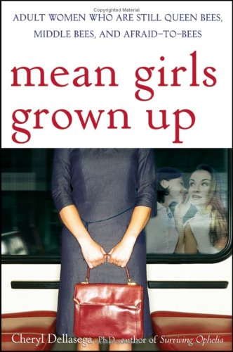 9780471655176: Mean Girls Grown Up: Adult Women Who Are Still Queen Bees, Middle Bees, And Afraid-to-bees