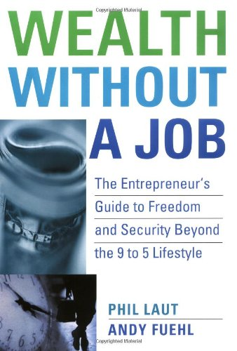 9780471656456: Wealth Without a Job: The Entrepreneur's Guide to Freedom and Security Beyond the 9 to 5 Lifestyle