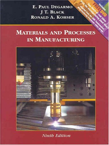 Materials and Processes in Manufacturing, with Manufacturing: E. Paul DeGarmo,
