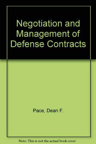 NEGOTIATION AND MANAGEMENT OF DEFENSE CONTRACTS.: Pace, Dean Francis.