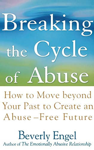 9780471657750: Breaking the Cycle of Abuse: How to Move Beyond Your Past to Create an Abuse-Free Future