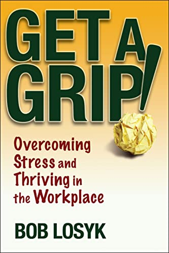 9780471659495: Get a Grip!: Overcoming Stress and Thriving in the Workplace