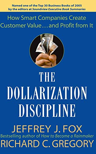9780471659501: The Dollarization Discipline: How Smart Companies Create Customer Value...and Profit from It