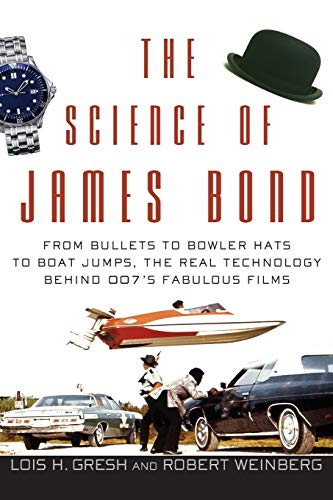 The Science of James Bond: From Bullets to Bowler Hats to Boat Jumps, the Real Technology Behind 007's Fabulous Films (0471661953) by Lois  H. Gresh