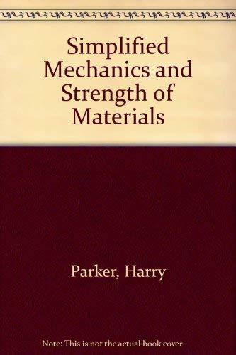 Simplified Mechanics and Strength of Materials: Parker, Harry