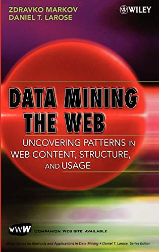 9780471666554: Data Mining the Web: Uncovering Patterns in Web Content, Structure, and Usage