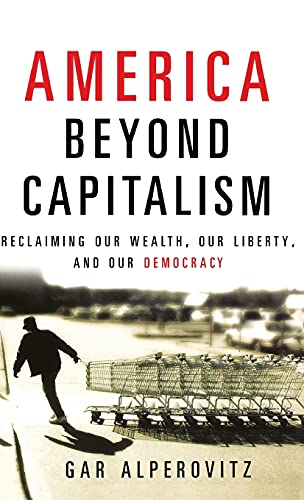 9780471667308: America Beyond Capitalism: Reclaiming our Wealth, Our Liberty, and Our Democracy