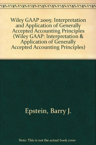 9780471668367: Wiley GAAP 2005: Interpretation and Application of Generally Accepted Accounting Principles (Wiley GAAP: Interpretation & Application of Generally Accepted Accounting Principles)