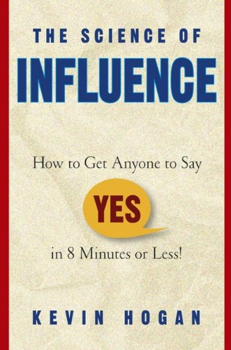 9780471670513: The Science of Influence: How to Get Anyone to Say Yes in 8 Minutes or Less!