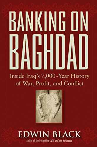 9780471671862: Banking on Baghdad: Inside Iraq's 7000-Year History of War, Profit, and Conflict