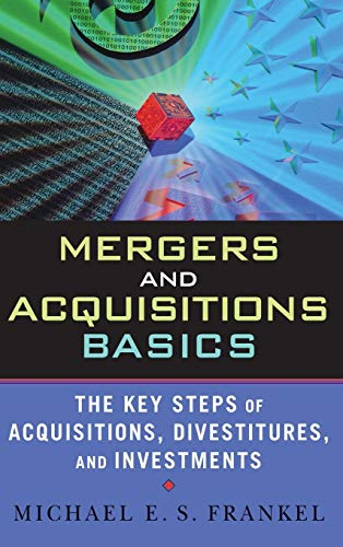 9780471675181: Mergers and Acquisitions Basics : The Key Steps of Acquisitions, Divestitures, and Investments