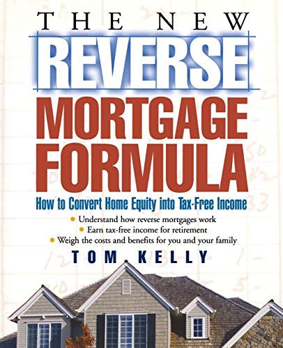 9780471679561: The New Reverse Mortgage Formula: How to Convert Home Equity into Tax-Free Income
