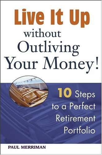 9780471679974: Live it Up without Outliving Your Money!: 10 Steps to a Perfect Retirement Portfolio
