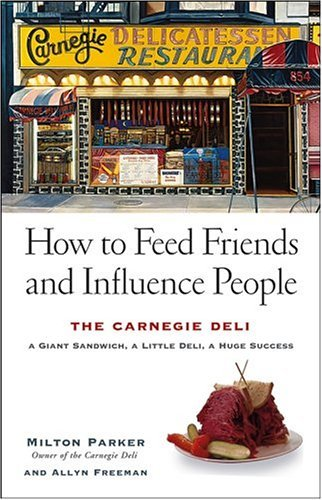 9780471680567: How to Feed Friends and Influence People: The Carnegie Deli...A Giant Sandwich, a Little Deli, a Huge Success