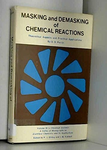 Masking and Demasking of Chemical Reactions: Theoretical: Perrin, D.D.