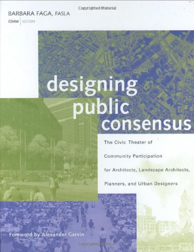 Designing Public Consensus: The Civic Theater of Community Participation for Architects, Landscape ...