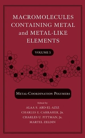 9780471682370: Macromolecules Containing Metal and Metal-Like Elements, Metal-Coordination Polymers (Volume 5)