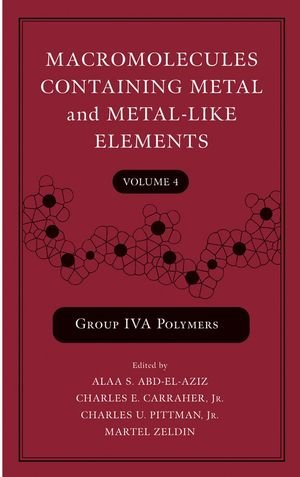 9780471682387: Macromolecules Containing Metal and Metal-Like Elements, Group IVA Polymers (Volume 4)