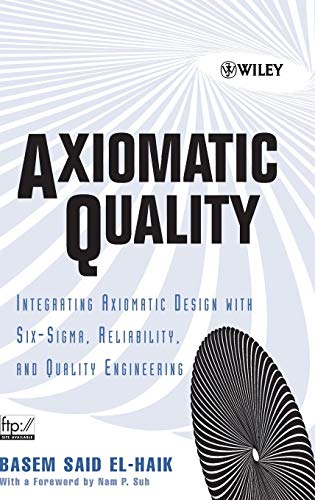 9780471682738: Axiomatic Quality: Integrating Axiomatic Design with Six-SIGMA, Reliability, and Quality Engineering