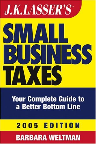 JK Lasser's Small Business Taxes: Your Complete Guide to a Better Bottom Line, 2005 Edition (0471683825) by Barbara Weltman