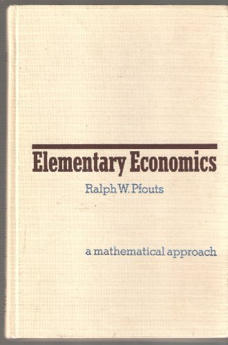 Elementary Economics: A Mathematical Approach: R.W. Pfouts