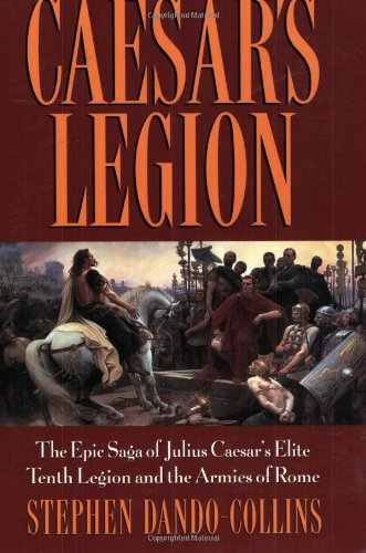 9780471686132: Caesar's Legion: The Epic Saga of Julius Caesar's Elite Tenth Legion and the Armies of Rome (Roman Legions)