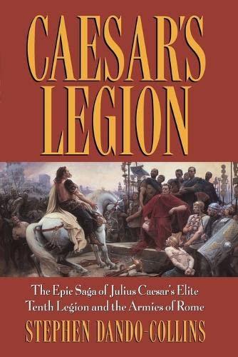 9780471686132: Caesar's Legion: The Epic Saga Of Julius Caesar's Elite Tenth Legion And The Armies Of Rome