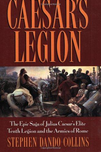9780471686132: Caesars Legion: The Epic Saga of Julius Caesar's Elite Tenth Legion and the Armies of Rome