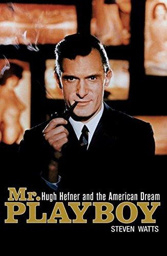 Mr. Playboy Hugh Hefner and the American Dream: Watts, Steven