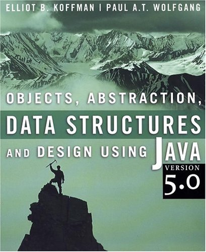 Objects, Abstraction, Data Structures and Design Using Java: Version 5.0