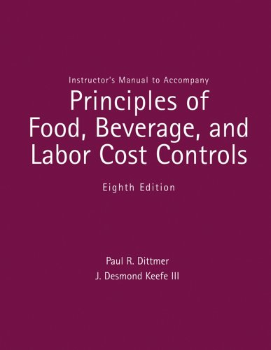Instructor's Manual to Accompany Principles of Food, Beverage, and Labor Cost Controls: ...