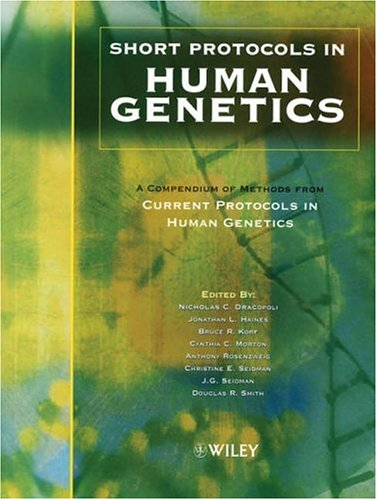 Short Protocols in Human Genetics: Editor-Nicolas C. Dracopoli;