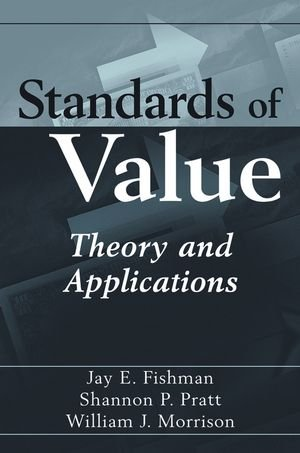 Standards of Value: Theory and Applications: Jay E. Fishman; Shannon P. Pratt; William J. Morrison