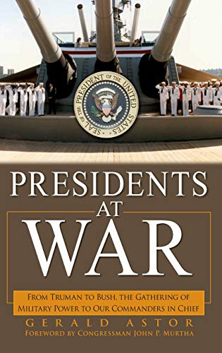9780471696551: Presidents at War: From Truman to Bush, The Gathering of Military Powers To Our Commanders in Chief