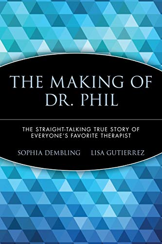 9780471696599: The Making of Dr. Phil: The Straight-Talking True Story of Everyone's Favorite Therapist