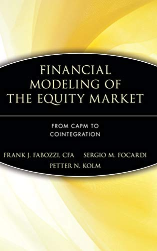 Financial Modeling of the Equity Market: From CAPM to Cointegration: Fabozzi, Frank J.; Focardi, ...
