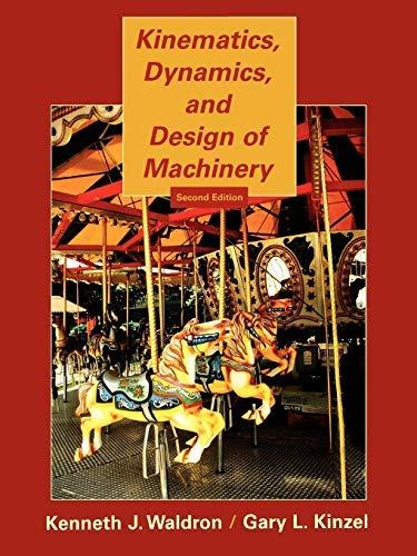 Kinematics, Dynamics, and Design of Machinery -: Gary L. Kinzel,