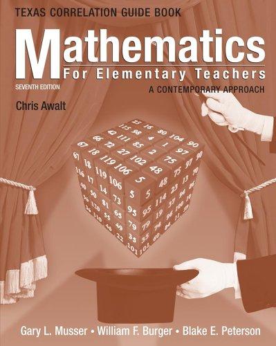 Mathematics for Elementary Teachers, Texas State Guide Book: A Contemporary Approach: Musser, Gary ...