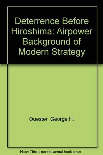 Deterrence Before Hiroshima: The Airpower Background of Modern Strategy: George H. Quester